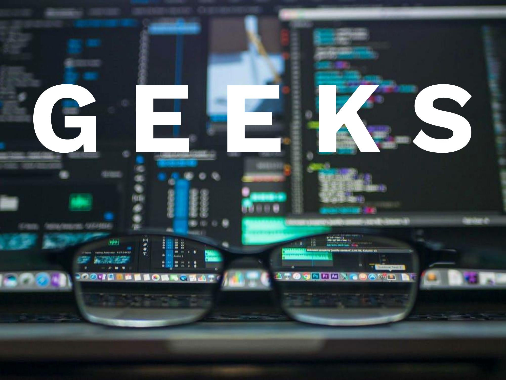 Geeks considerations